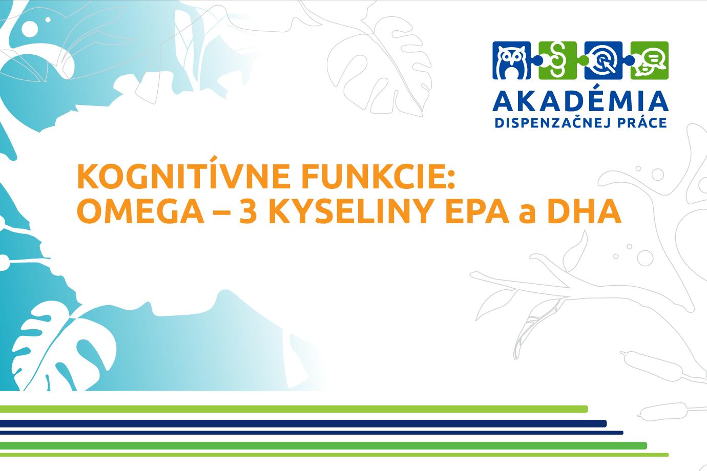 AKADÉMIA DISPENZAČNEJ PRÁCE – Kognitívne funkcie: Omega – 3 kyseliny EPA a DHA