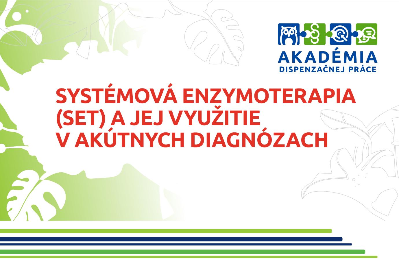 AKADÉMIA DISPENZAČNEJ PRÁCE – Systémová enzymoterapia (SET) a jej využitie v akútnych diagnózach