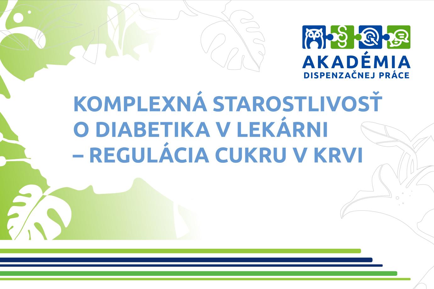 AKADÉMIA DISPENZAČNEJ PRÁCE – Komplexná starostlivosť o diabetika v lekárni – regulácia cukru v krvi
