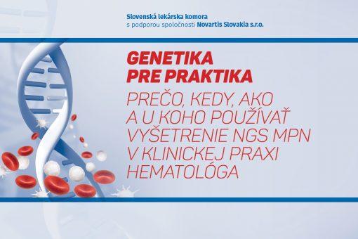 GENETIKA PRE PRAKTIKA - PREČO, KEDY, AKO A U KOHO POUŽÍVAŤ VYŠETRENIE NGS MPN V KLINICKEJ PRAXI HEMATOLÓGA